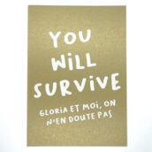 You will survive (Gloria et moi, on n'en doute pas)