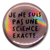 Je ne suis pas une science exacte